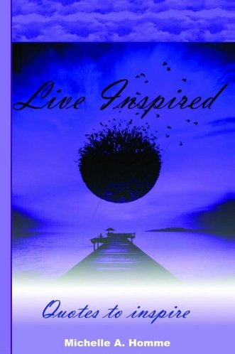 Live Inspired Quotes to inspire book by Michelle A. Homme